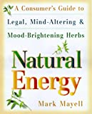 img - for Natural Energy: A Consumer's Guide to Legal, Mind-Altering and Mood-Brightening Herbs and Supple ments book / textbook / text book
