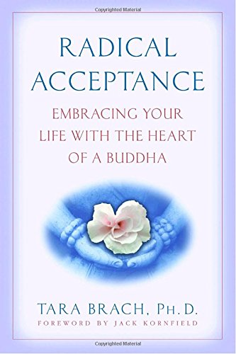 radical-acceptance-embracing-your-life-with-the-heart-of-a-buddha