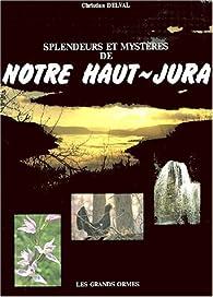 Splendeurs et mystères de notre Haut-Jura par Christian Delval