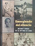 img - for Emergiendo del silencio.mujeres negras en la historia de cuba. book / textbook / text book