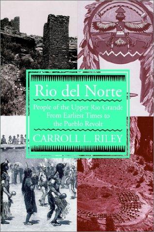 Rio del Norte: People of Upper Rio Grande from Earliest Times to Pueblo Revolt