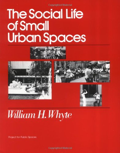 The Social Life of Small Urban Spaces Paperback – March 1, 2001