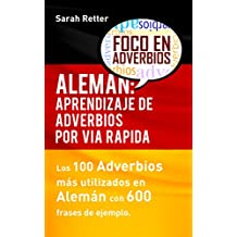 ALEMÁN: APRENDIZAJE DE ADVERBIOS POR VÍA RÁPIDA: Los 100 adverbios más usados en alemán con 600 frases de ejemplo. (Spanish Edition)