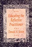 Educating the Reflective Practitioner: Toward a New Design for Teaching and Learning in the Professions (The Jossey-Bass Higher Education series)