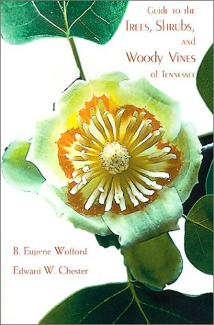 (Guide To The Trees,Shrubs & Woody Vines of Tennessee)