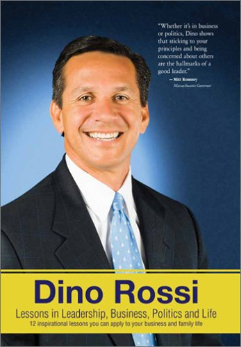 Dino Rossi: Lessons in Leadership, Business, Politics and Life
