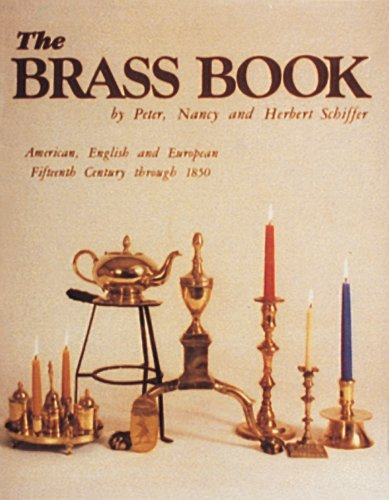 The Brass Book, American, English and European: Fifteenth Century to Eighteen Fifty (American, English and European Fifteenth Century Through 185) (Collectable Brass)