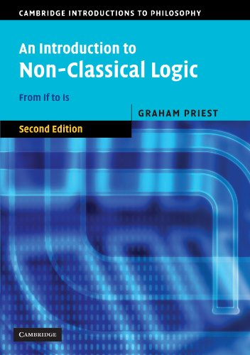 An Introduction to Non-Classical Logic, Second Edition: From If to Is (Cambridge Introductions to Philosophy) (Graham Priest An Introduction To Non Classical Logic)