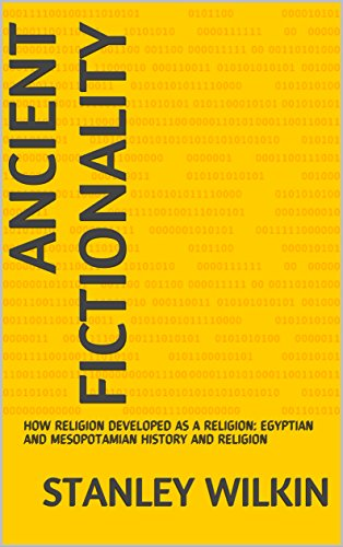 ANCIENT FICTIONALITY: HOW RELIGION DEVELOPED AS A RELIGION: EGYPTIAN AND MESOPOTAMIAN HISTORY AND RELIGION (1) por STANLEY WILKIN
