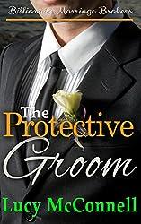The Protective Groom: Billionaire Marriage Brokers