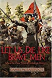 Let Us Die Like Brave Men, Daniel W. Barefoot, 0895873117