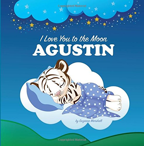 I Love You to the Moon, Agustin: Bedtime Story & Personalized Book (Bedtime Stories, Goodnight Poems, Bedtime Stories for Kids, Personalized Books, Personalized Gifts) pdf epub