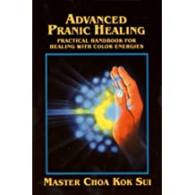Advanced Pranic Healing: A Practical Manual on Color Pranic Healing