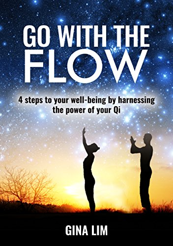 GO WITH THE FLOW: 4 steps to your well-being by harnessing the power of your Qi