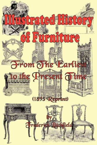 Read Online Illustrated History of Furniture: From the Earliest to the Present Time (1893 Reprint) pdf epub