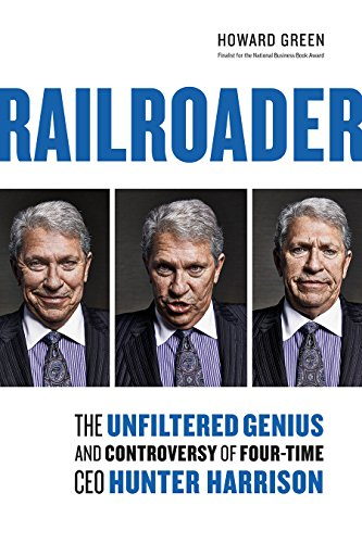 Railroader: The Unfiltered Genius and Controversy of Four-Time CEO Hunter Harrison (Tim Howard Shorts)