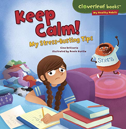 Keep Calm!: My Stress-busting Tips (Cloverleaf Books - My Healthy Habits)