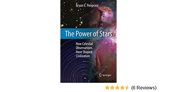 a75d4b6f7c5 The Power of Stars  How Celestial Observations Have Shaped Civilization   Bryan E. Penprase  9781441968029  Amazon.com  Books