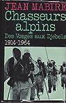 Chasseurs alpins : Des Vosges aux Djebels (1914-1964) par Mabire