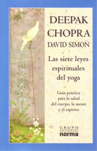 Las Siete Leyes Espirituales Del Yoga/ the Seven Spiritual Laws of Yoga: Guia Practica Para La Salud Del Cuerpo, La Mente Y El Espiritu / a Practical ... the Body, Mind and Spirit (Spanish Edition)