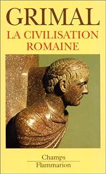 Les grandes Civilisations (1) : La civilisation romaine par Grimal