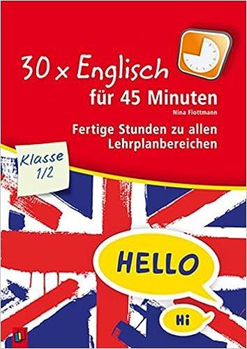 30 x Englisch für 45 Minuten - Klasse 1/2: Fertige Stunden zu allen ...