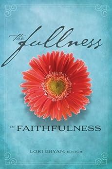 Image result for the fullness of faithfulnesss lori bryan