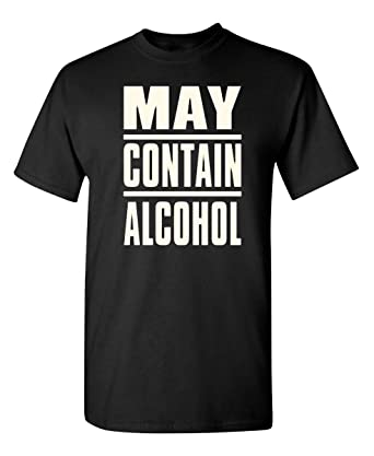 2486e84b537 Amazon.com  May Contain Alcohol Funny Novelty Graphic Sarcastic T ...
