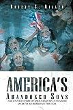 America's Abandoned Sons, Robert S. Miller, 1469158817