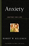Anxiety: Anatomy and Cure (The Gospel for Real Life)