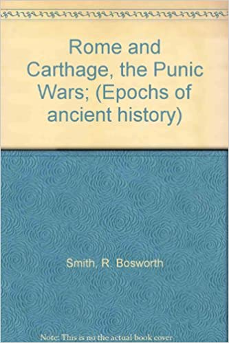 Rome and carthage the punic wars epochs of ancient history r rome and carthage the punic wars epochs of ancient history r bosworth smith amazon books fandeluxe Choice Image
