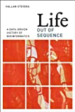 Life Out of Sequence : A Data-Driven History of Bioinformatics, Stevens, Hallam, 022608020X
