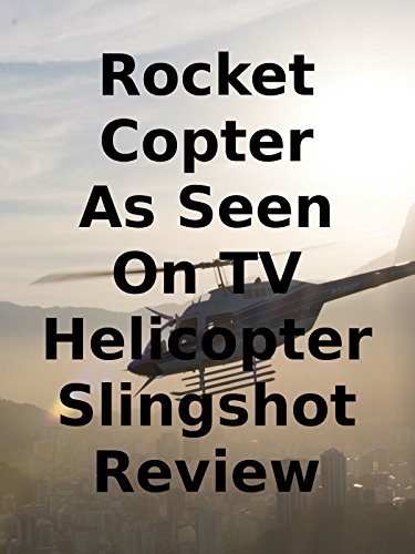 Review  Rocket Copter As Seen On Tv Helicopter Slingshot Review