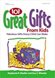 101 Great Gifts from Kids, Stephanie Mueller and Ann Wheeler, 0876592795