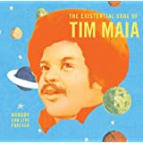 The Existential Soul of Tim Maia: Nobody Can Live Forever (World Psychedelic Classics 4)