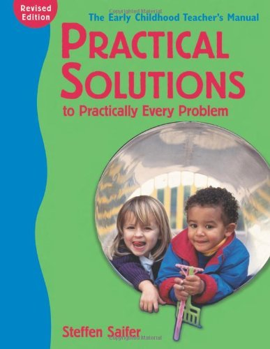 Practical Solutions to Practically Every Problem,: The Early Childhood Teacher's Manual by Steffen Saifer (2003-05-01)
