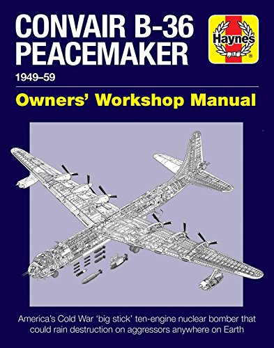 Convair B-36 Peacemaker Manual: 1948?59 (all marks and models) (Haynes Manuals)