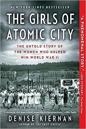 The Girls Of Atomic City The Untold Story Of The Women Who Helped Win World War Ii Denise Kiernan  Amazon Com Books