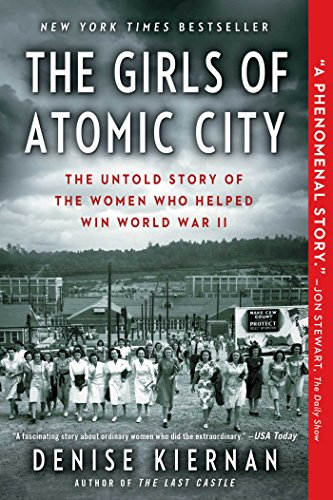 The Girls of Atomic City: The Untold Story of the Women Who Helped Win World War II (The Manhattan Project And The Atomic Bomb)