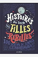 Histoires du soir pour filles rebelles : 100 destins de femmes extraordinaires [ Good Night Stories for Rebel Girls - 100 tales of extraordinary women ] Paperback