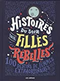 histoires du soir pour filles rebelles 100 destins de femmes extraordinaires good night stories for rebel girls french edition