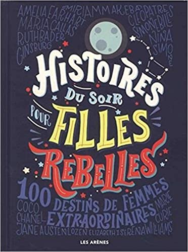 9c7517075 Histoires du soir pour filles rebelles: 100 Destins de femmes  extraordinaires [ Good Night Stories for Rebel Girls ] (French Edition):  Elena Favilli, ...
