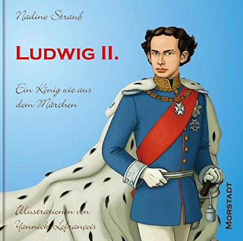 Ludwig II.: Ein König wie aus dem Märchen