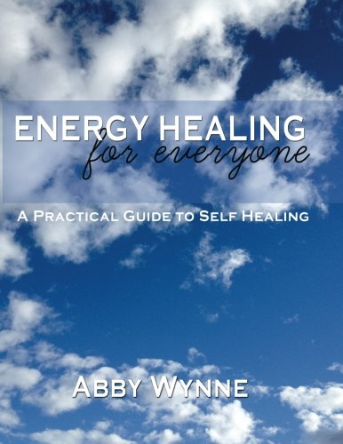 Energy Healing for Everyone. A Practical Guide for Self-Healing.