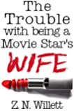 The Trouble with being a Movie Star's Wife: Book Three in the Red Carpet Series
