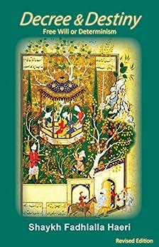 Decree & Destiny: Free Will or Determinism (English Edition) de [Haeri, Shaykh Fadhlalla]