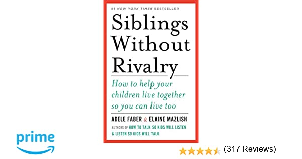 Siblings Without Rivalry: How to Help Your Children Live Together ...