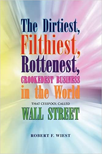 The Dirtiest, Filthiest, Rottenest, Crookedest Business in the World