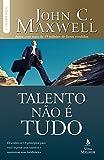 Talento não é tudo (Coleção Liderança com John C. Maxwell)
