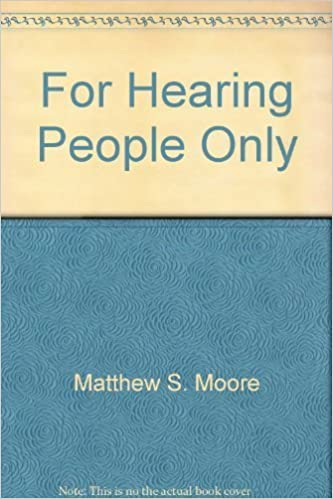 For hearing people only: Answers to some of the most commonly asked questions about the Deaf community, its culture, and the Deaf reality by Matthew S Moore (1992-05-03)